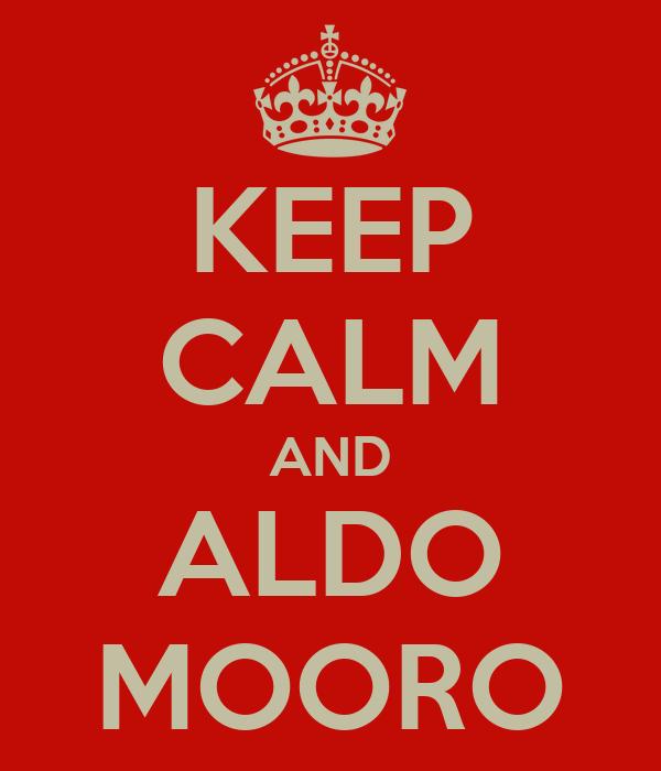 KEEP CALM AND ALDO MOORO