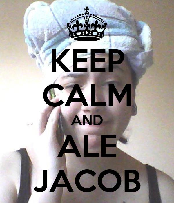 KEEP CALM AND ALE JACOB