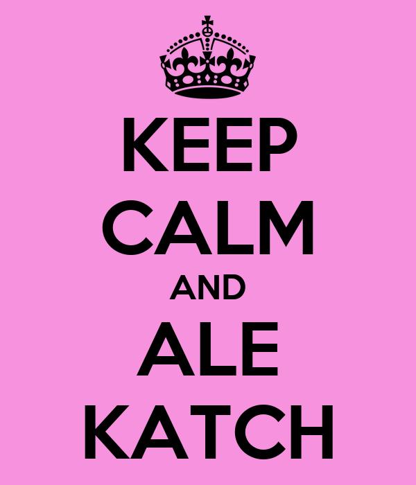 KEEP CALM AND ALE KATCH