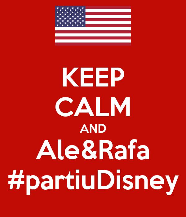 KEEP CALM AND Ale&Rafa #partiuDisney