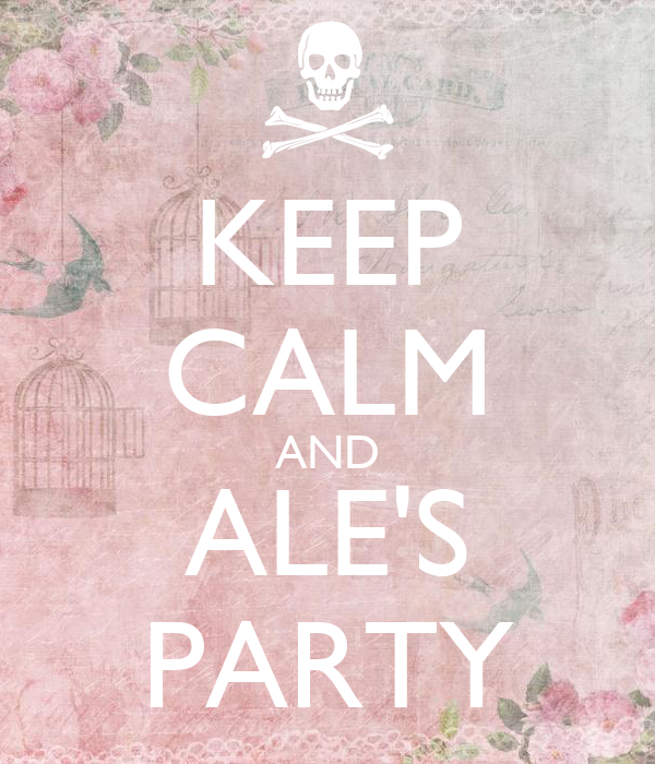KEEP CALM AND ALE'S PARTY