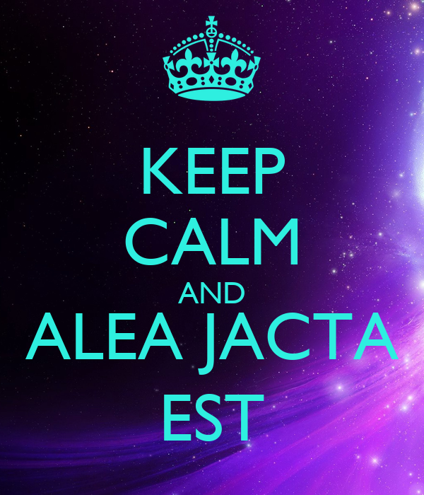 Keep Calm And Alea Jacta Est Poster