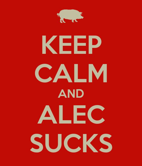 KEEP CALM AND ALEC SUCKS