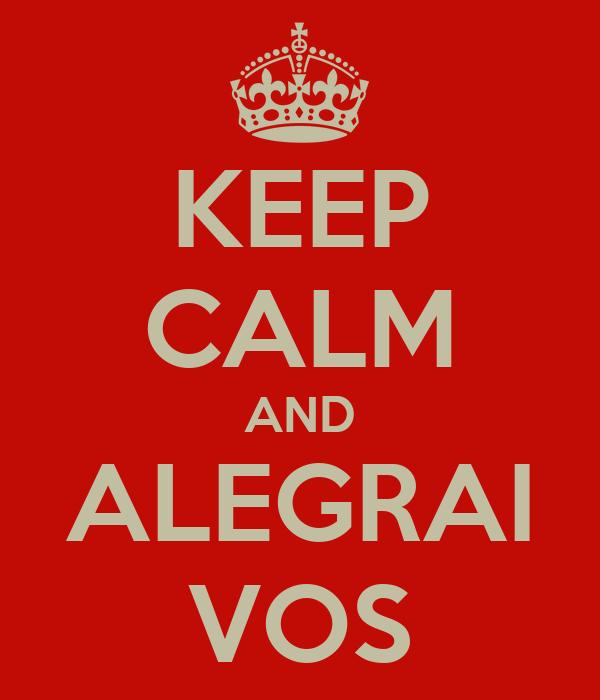 KEEP CALM AND ALEGRAI VOS