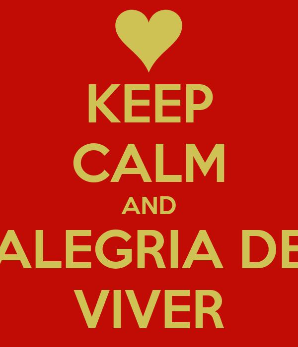 KEEP CALM AND ALEGRIA DE VIVER
