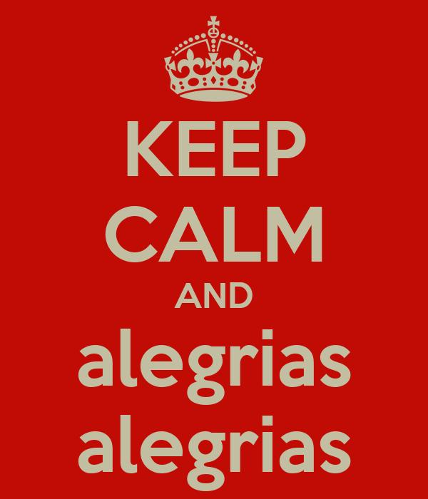 KEEP CALM AND alegrias alegrias