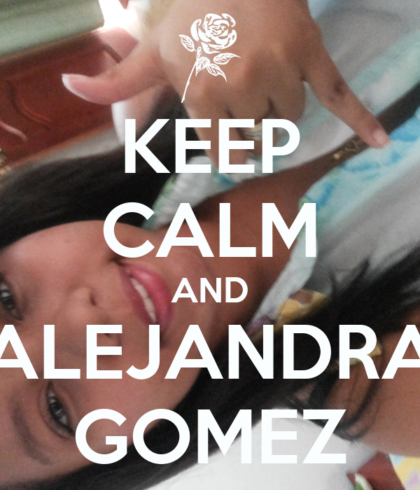 KEEP CALM AND ALEJANDRA GOMEZ