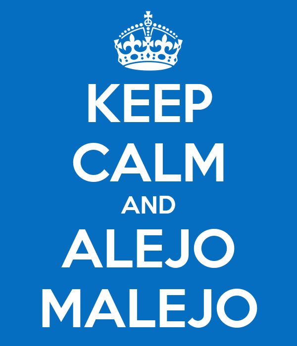 KEEP CALM AND ALEJO MALEJO