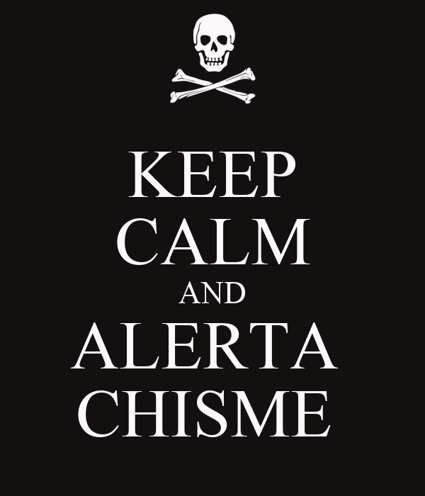 KEEP CALM AND ALERTA  CHISME