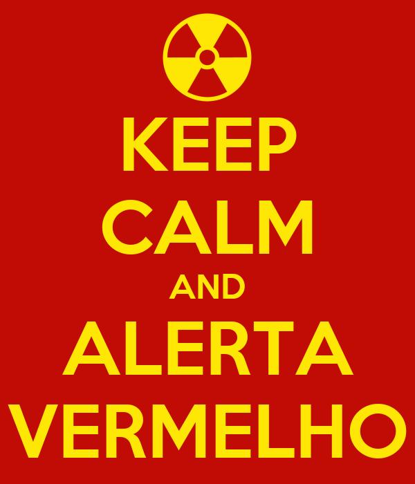 KEEP CALM AND ALERTA VERMELHO