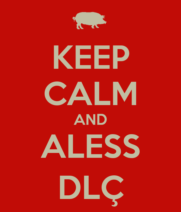 KEEP CALM AND ALESS DLÇ