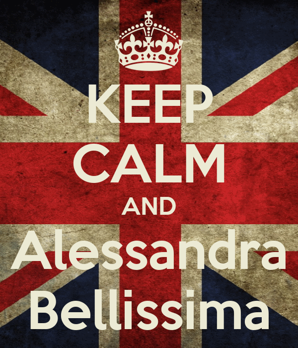 KEEP CALM AND Alessandra Bellissima