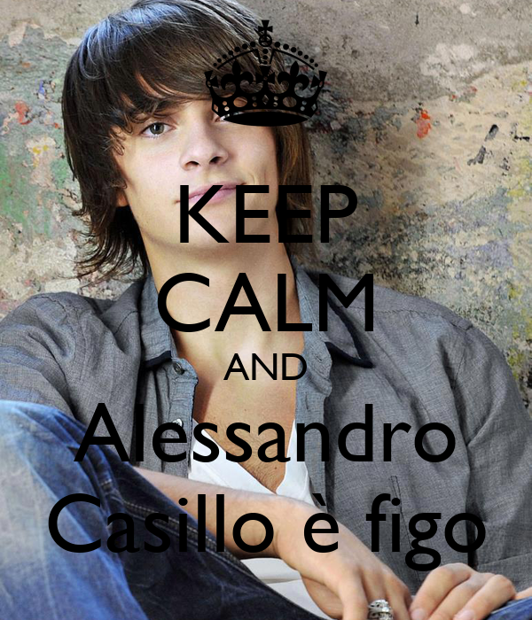 KEEP CALM AND Alessandro Casillo è figo