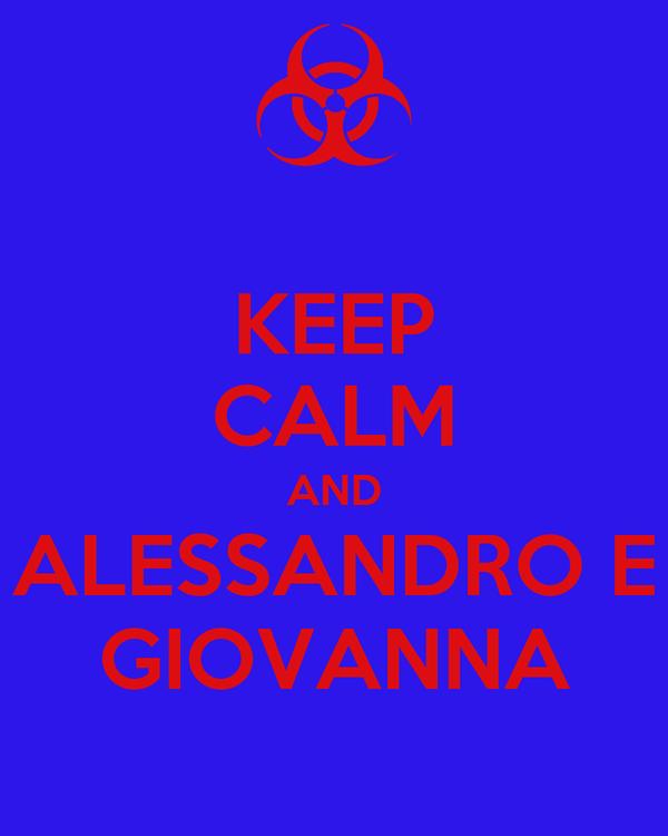 KEEP CALM AND ALESSANDRO E GIOVANNA