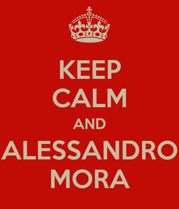 KEEP CALM AND ALESSANDRO MORA