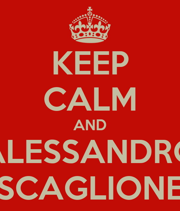 KEEP CALM AND ALESSANDRO SCAGLIONE