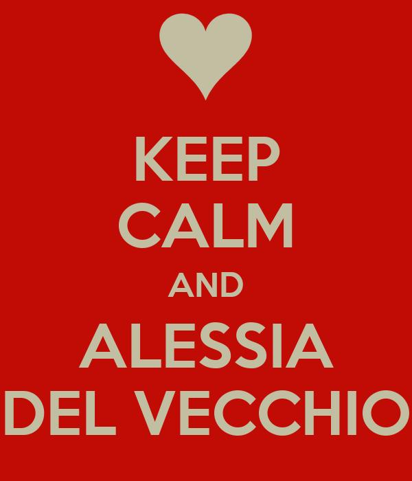 KEEP CALM AND ALESSIA DEL VECCHIO
