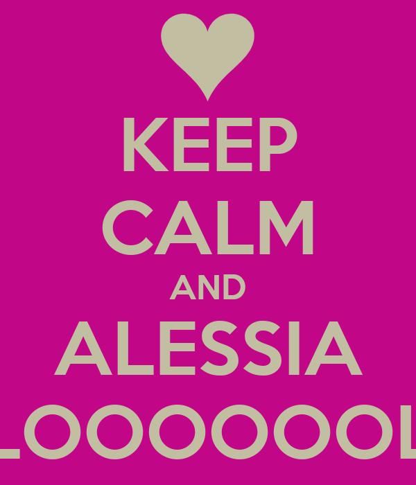 KEEP CALM AND ALESSIA LOOOOOOL