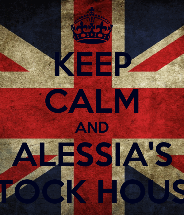 KEEP CALM AND ALESSIA'S STOCK HOUSE