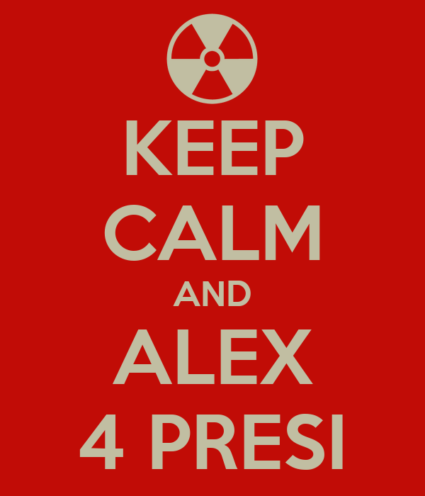 KEEP CALM AND ALEX 4 PRESI