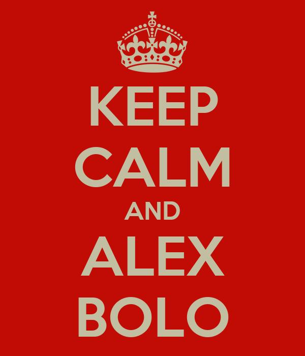 KEEP CALM AND ALEX BOLO