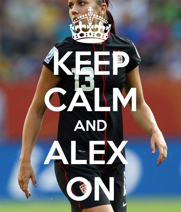 KEEP CALM AND ALEX  ON