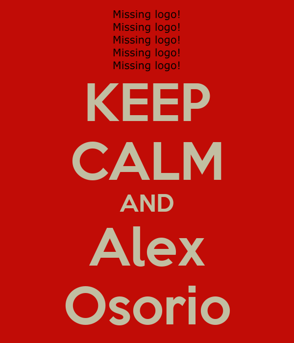 KEEP CALM AND Alex Osorio