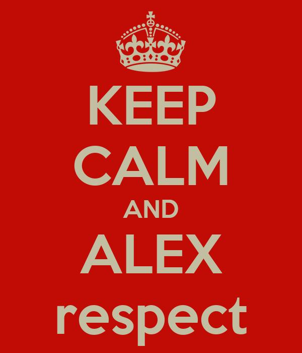 KEEP CALM AND ALEX respect