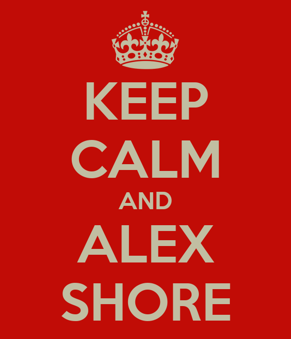 KEEP CALM AND ALEX SHORE