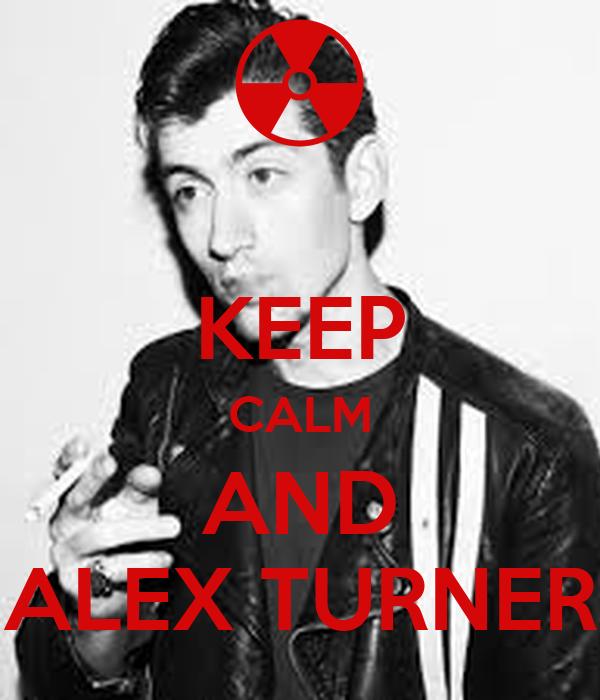 KEEP CALM AND ALEX TURNER