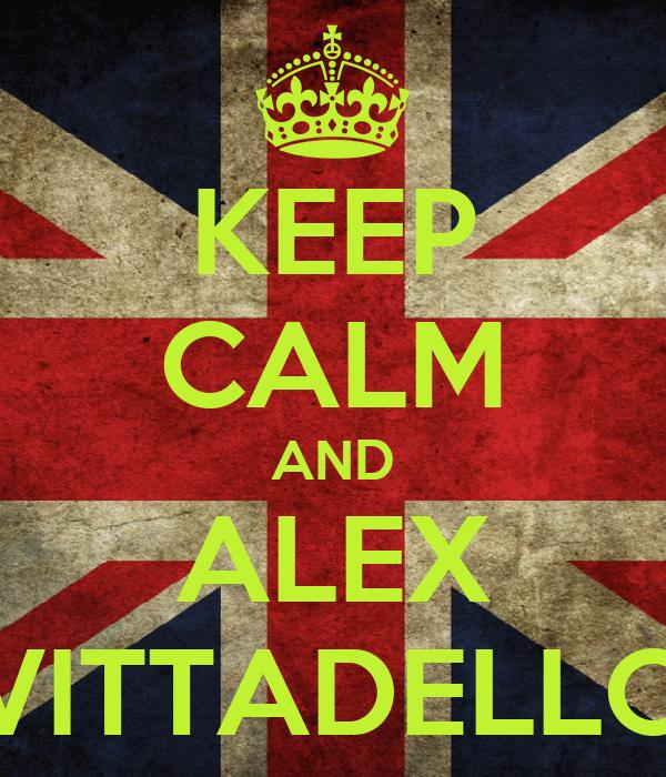 KEEP CALM AND ALEX VITTADELLO
