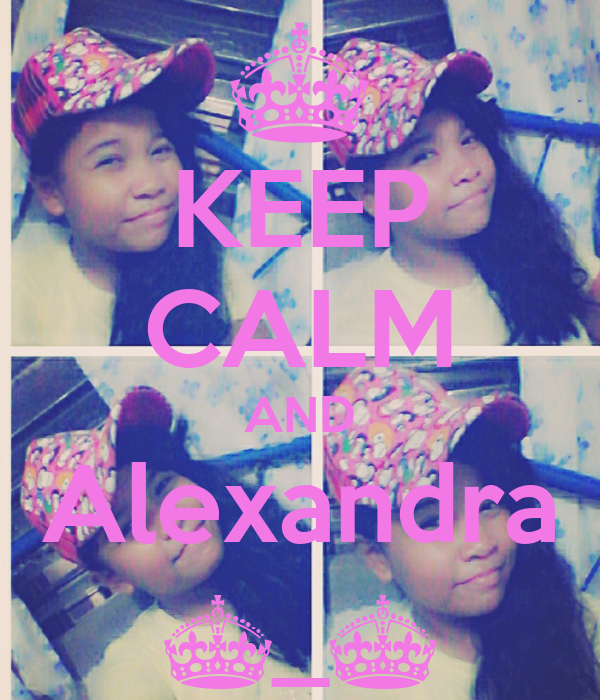 KEEP CALM AND Alexandra ^_^
