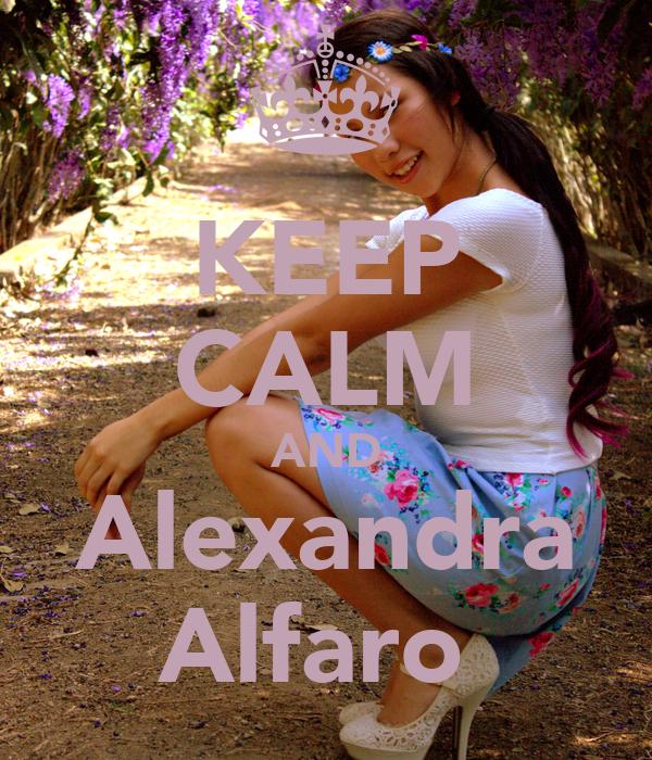 KEEP CALM AND Alexandra Alfaro