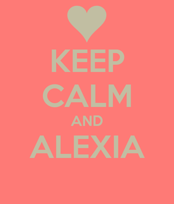KEEP CALM AND ALEXIA