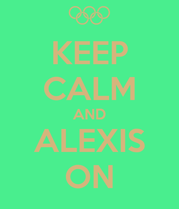 KEEP CALM AND ALEXIS ON