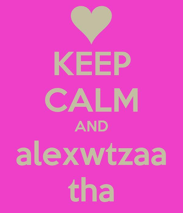 KEEP CALM AND alexwtzaa tha