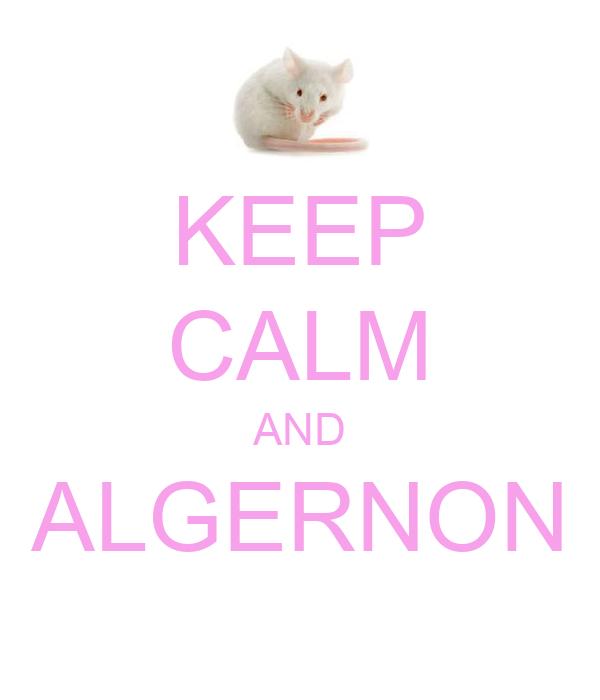 KEEP CALM AND ALGERNON