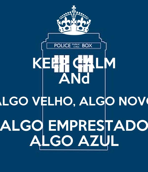 KEEP CALM ANd ALGO VELHO, ALGO NOVO ALGO EMPRESTADO ALGO AZUL