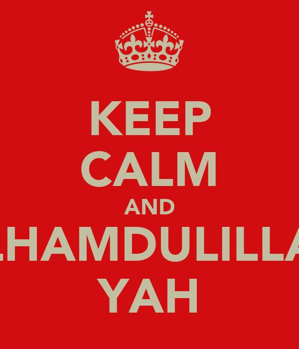 KEEP CALM AND ALHAMDULILLAH YAH