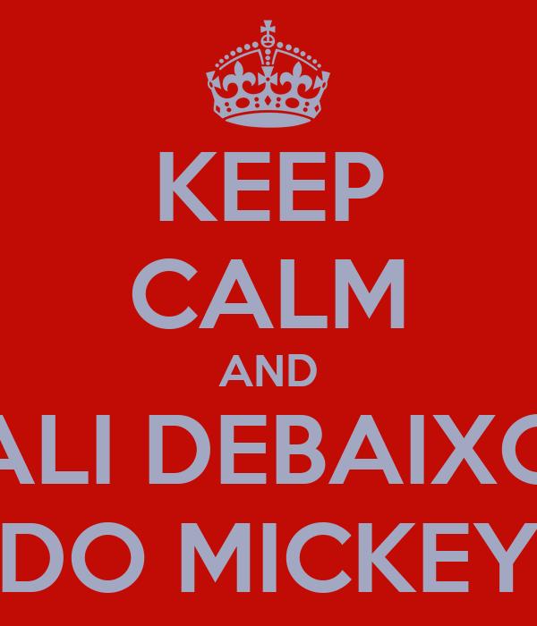 KEEP CALM AND ALI DEBAIXO DO MICKEY