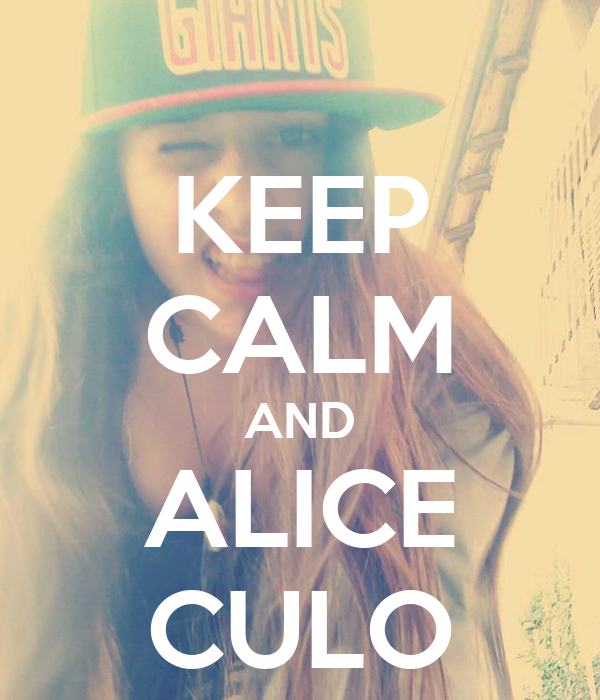 KEEP CALM AND ALICE CULO