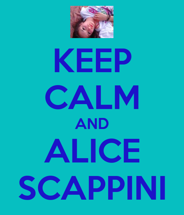 KEEP CALM AND ALICE SCAPPINI