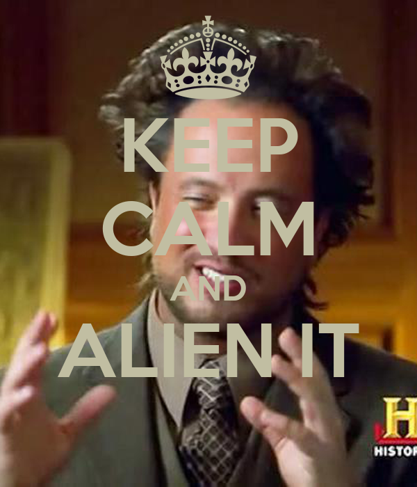 KEEP CALM AND ALIEN IT