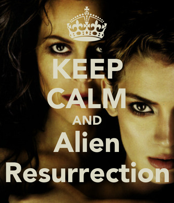 KEEP CALM AND Alien Resurrection