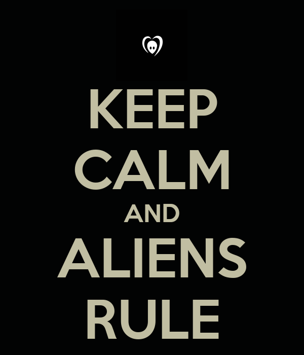 KEEP CALM AND ALIENS RULE