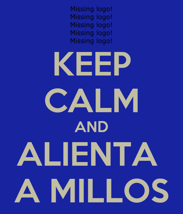 KEEP CALM AND ALIENTA  A MILLOS