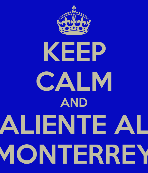 KEEP CALM AND ALIENTE AL MONTERREY