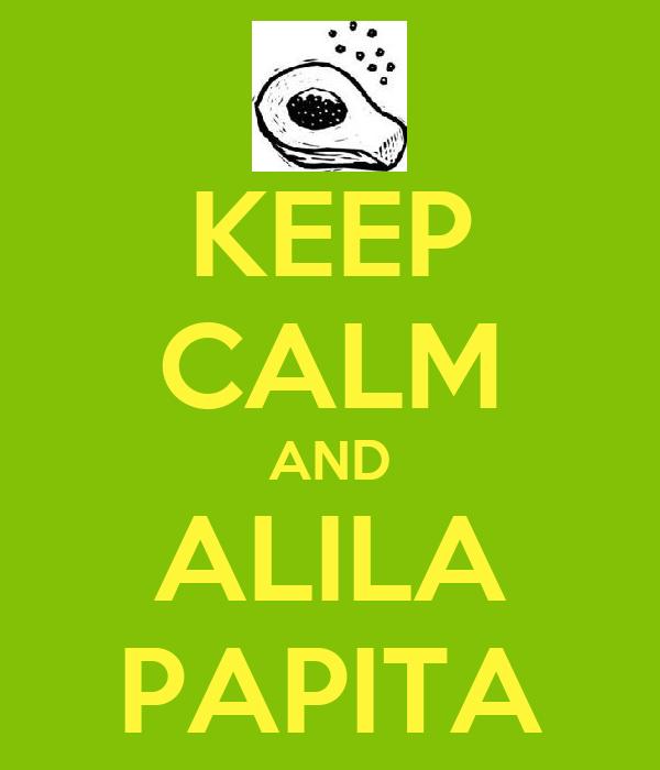 KEEP CALM AND ALILA PAPITA