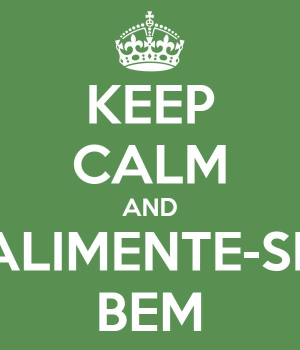 KEEP CALM AND ALIMENTE-SE BEM