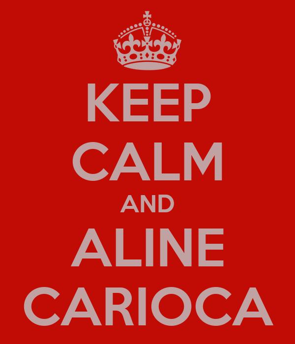 KEEP CALM AND ALINE CARIOCA